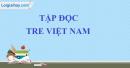 Tập đọc: Tre Việt Nam