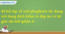 40 bài tập về axit phophoric tác dụng với dung dịch kiềm có đáp án và lời giải chi tiết (phần 1)
