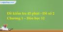 Đề kiểm tra 45 phút - Đề số 2 - Chương 1 – Hóa học 12