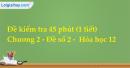 Đề kiểm tra 45 phút (1 tiết) - Chương 2 - Đề số 2 -  Hóa học 12