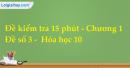 Đề kiểm tra 15 phút - Chương 1 - Đề số 3 -  Hóa học 10