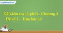 Đề kiểm tra 15 phút - Chương 3 - Đề số 2 -  Hóa học 10