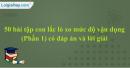 50 bài tập con lắc lò xo mức độ vận dụng (Phần 1)