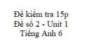 Đề số 2 - Đề kiểm tra 15p - Unit 1 - Tiếng Anh 6 mới