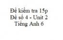 Đề số 4 - Đề kiểm tra 15p - Unit 2 - Tiếng Anh 6 mới