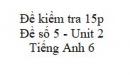Đề số 5 - Đề kiểm tra 15p - Unit 2 - Tiếng Anh 6 mới