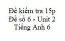 Đề số 6 - Đề kiểm tra 15p - Unit 2 - Tiếng Anh 6 mới