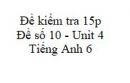 Đề số 10 - Đề kiểm tra 15p - Unit 4 - Tiếng Anh 6 mới