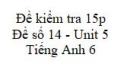 Đề số 14 - Đề kiểm tra 15p - Unit 5 - Tiếng Anh 6 mới
