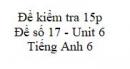 Đề số 17 - Đề kiểm tra 15p - Unit 6 - Tiếng Anh 6 mới