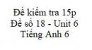 Đề số 18 - Đề kiểm tra 15p - Unit 6 - Tiếng Anh 6 mới
