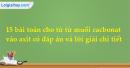 15 bài toán cho từ từ muối cacbonat vào axit có đáp án và lời giải chi tiết