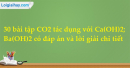 30 bài tập CO2 tác dụng với Ca(OH)2; Ba(OH)2 có đáp án và lời giải