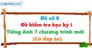 Đề số 8 - Đề kiểm tra học kì 1 - Tiếng Anh 7 mới