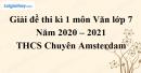 Giải chi tiết đề thi kì 1 môn văn lớp 7 năm 2020 - 2021 Trường THCS Amsterdam