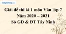 Giải chi tiết đề thi kì 1 môn văn lớp 7 năm 2020 - 2021 Phòng GD & ĐT Tây Ninh
