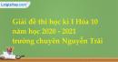 Giải đề thi hết học kì I Hóa 10 năm học 2020 - 2021 chuyên Nguyễn Trãi có đáp án và lời giải chi tiết