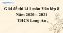 Giải chi tiết đề thi kì 1 môn văn lớp 8 năm 2020 - 2021 Trường THCS THCS Long An