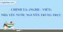 Chính tả (Nghe - viết): Nhà yêu nước Nguyễn Trung Trực