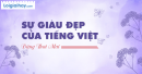 Viết một đoạn văn ngắn trình bày suy nghĩ của em về sự giàu đẹp của tiếng Việt. Đoạn văn sử dụng trạng ngữ, chỉ ra và gạch chân