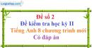 Đề số 2 - Đề kiểm tra học kỳ 2 - Tiếng Anh 8 mới