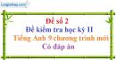 Đề số 2 - Đề kiểm tra học kỳ 2 - Tiếng Anh 9 mới