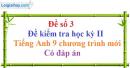 Đề số 3 - Đề kiểm tra học kỳ 2 - Tiếng Anh 9 mới