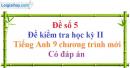 Đề số 5 - Đề kiểm tra học kỳ 2 - Tiếng Anh 9 mới