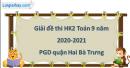 Giải đề thi học kì 2 toán lớp 9 năm 2020 - 2021 PGD quận Cầu Giấy