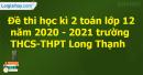 Giải đề thi học kì 2 toán lớp 12 năm 2020 - 2021 trường THCS-THPT Long Thạnh
